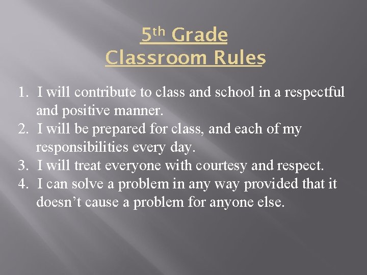 5 th Grade Classroom Rules 1. I will contribute to class and school in