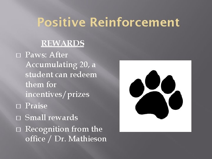 Positive Reinforcement � � REWARDS Paws: After Accumulating 20, a student can redeem them