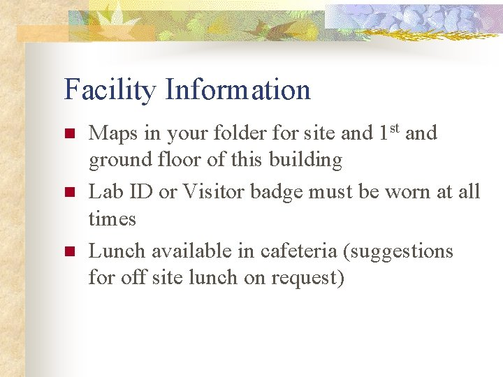 Facility Information n Maps in your folder for site and 1 st and ground