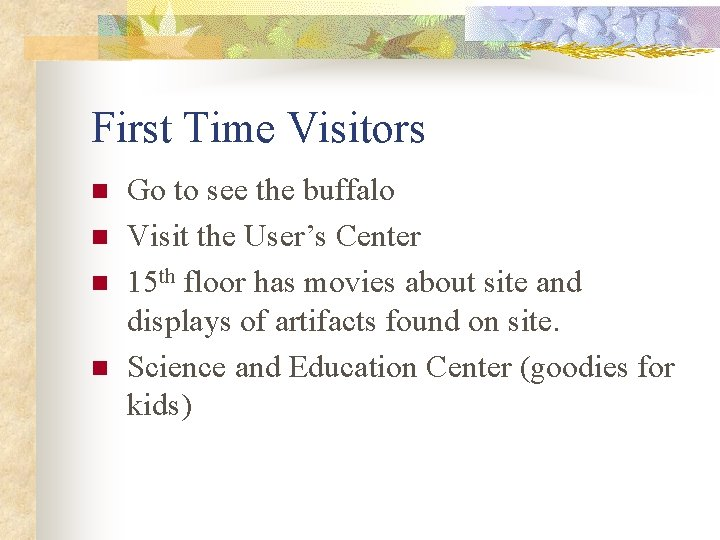 First Time Visitors n n Go to see the buffalo Visit the User's Center