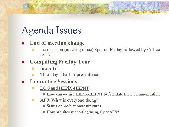 Agenda Issues n End of meeting change n n Computing Facility Tour n n
