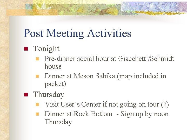 Post Meeting Activities n Tonight n n n Pre-dinner social hour at Giacchetti/Schmidt house
