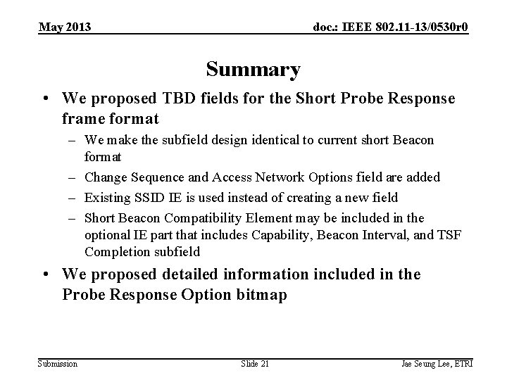 May 2013 doc. : IEEE 802. 11 -13/0530 r 0 Summary • We proposed