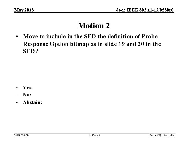 May 2013 doc. : IEEE 802. 11 -13/0530 r 0 Motion 2 • Move