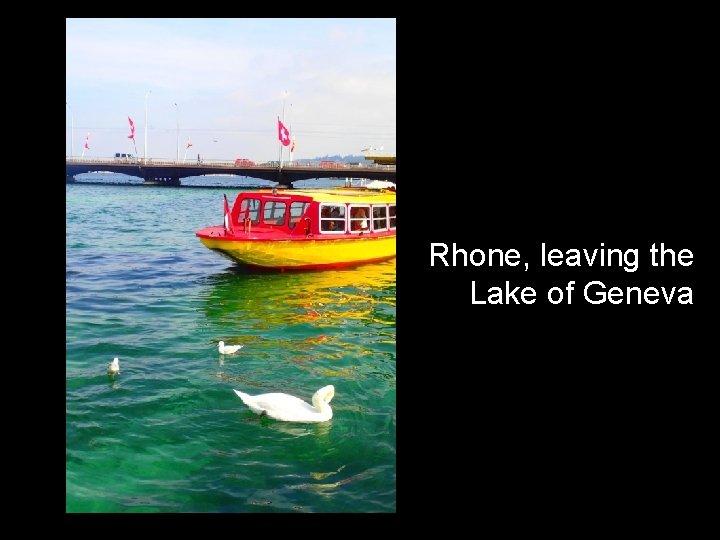 Rhone, leaving the Lake of Geneva