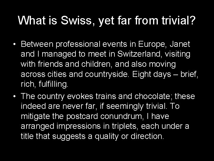 What is Swiss, yet far from trivial? • Between professional events in Europe, Janet