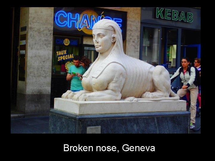 Broken nose, Geneva
