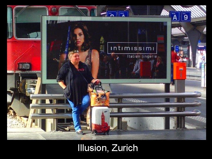 Illusion, Zurich