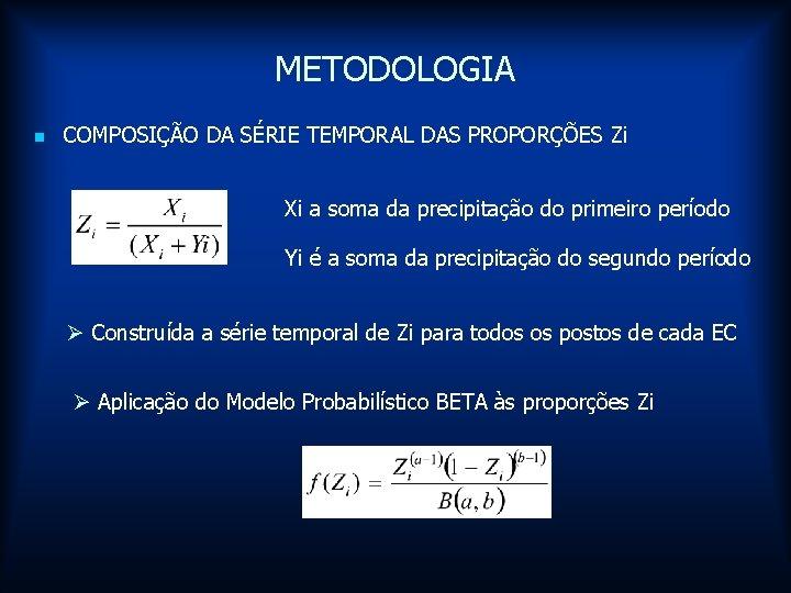 METODOLOGIA n COMPOSIÇÃO DA SÉRIE TEMPORAL DAS PROPORÇÕES Zi Xi a soma da precipitação
