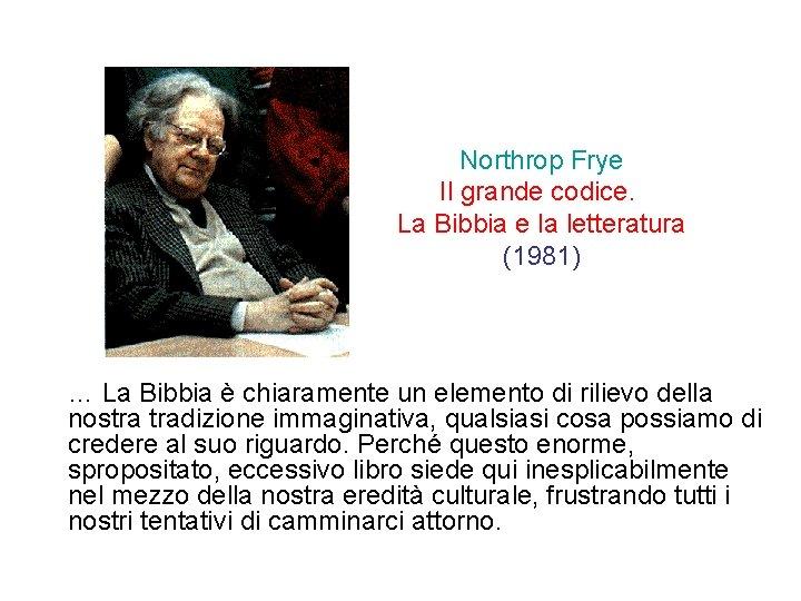 Northrop Frye Il grande codice. La Bibbia e la letteratura (1981) … La Bibbia