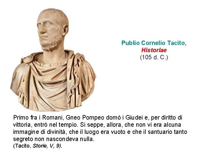 Publio Cornelio Tacito, Historiae (105 d. C. ) Primo fra i Romani, Gneo Pompeo