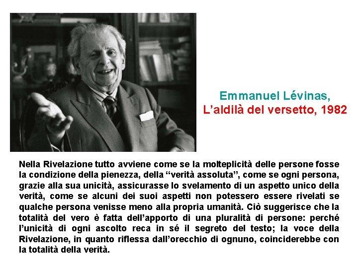Emmanuel Lévinas, L'aldilà del versetto, 1982 Nella Rivelazione tutto avviene come se la molteplicità
