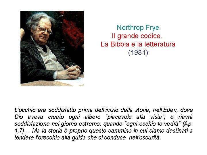 Northrop Frye Il grande codice. La Bibbia e la letteratura (1981) L'occhio era soddisfatto