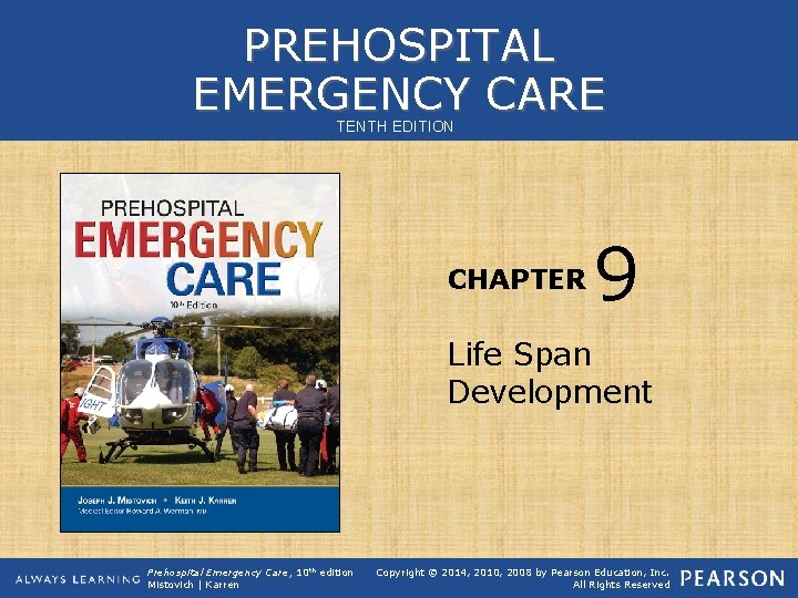 PREHOSPITAL EMERGENCY CARE TENTH EDITION CHAPTER 9 Life Span Development Prehospital Emergency Care, 10