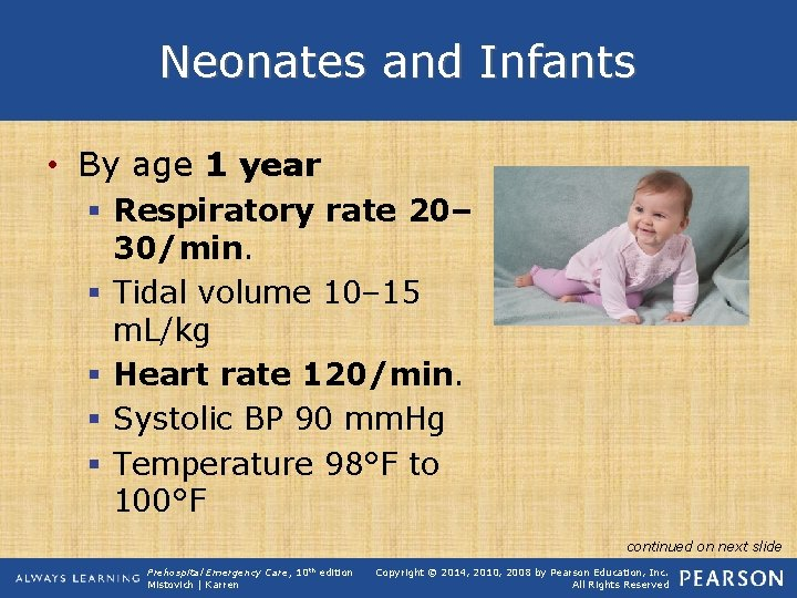 Neonates and Infants • By age 1 year § Respiratory rate 20– 30/min. §