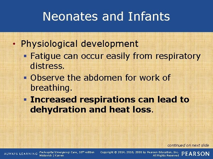 Neonates and Infants • Physiological development § Fatigue can occur easily from respiratory distress.