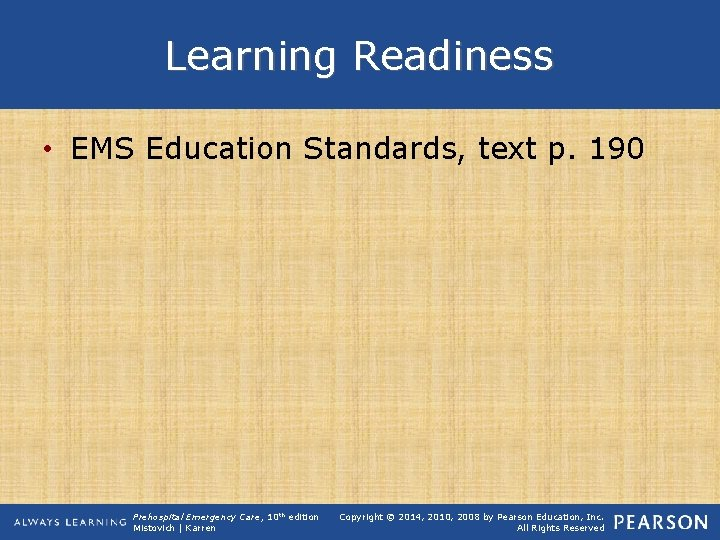 Learning Readiness • EMS Education Standards, text p. 190 Prehospital Emergency Care, 10 th