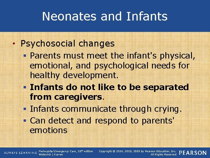 Neonates and Infants • Psychosocial changes § Parents must meet the infant's physical, emotional,