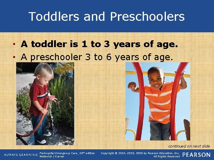 Toddlers and Preschoolers • A toddler is 1 to 3 years of age. •
