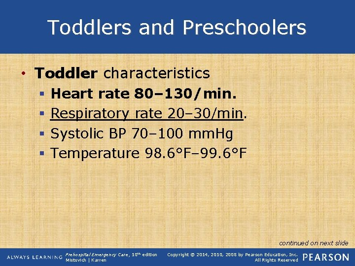 Toddlers and Preschoolers • Toddler characteristics § § Heart rate 80– 130/min. Respiratory rate