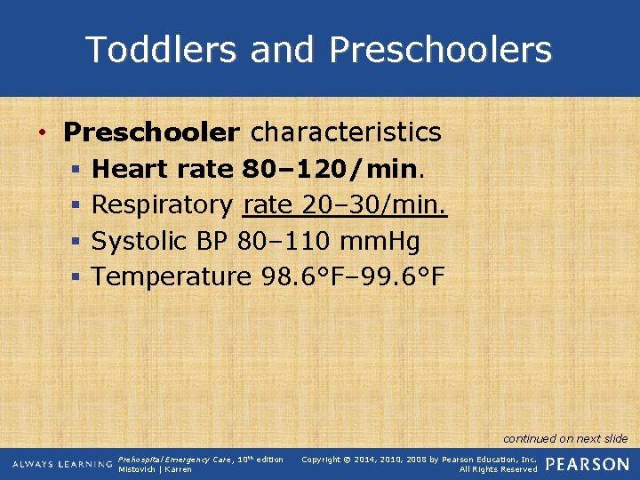 Toddlers and Preschoolers • Preschooler characteristics § § Heart rate 80– 120/min. Respiratory rate