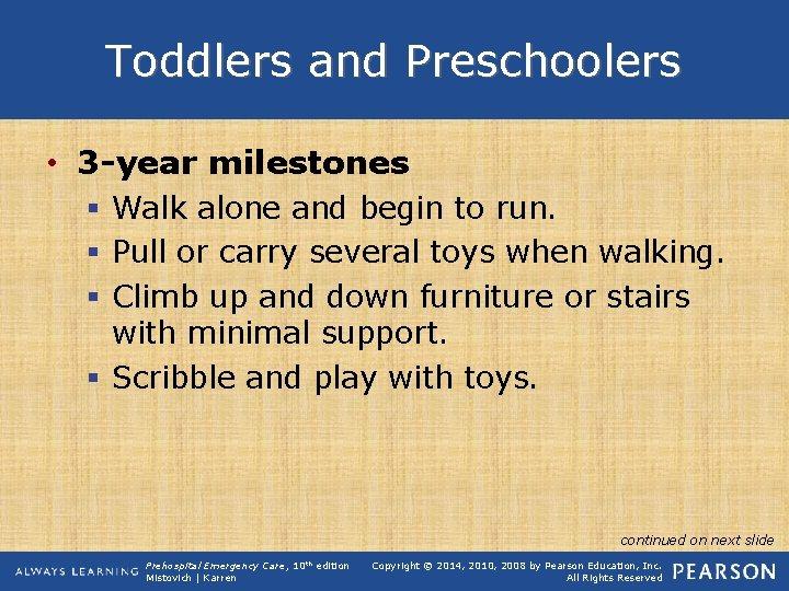 Toddlers and Preschoolers • 3 -year milestones § Walk alone and begin to run.