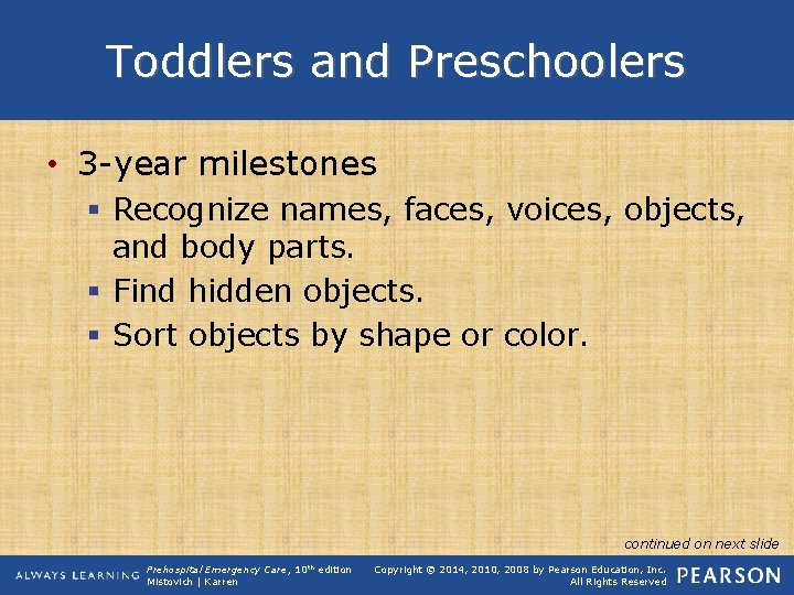 Toddlers and Preschoolers • 3 -year milestones § Recognize names, faces, voices, objects, and