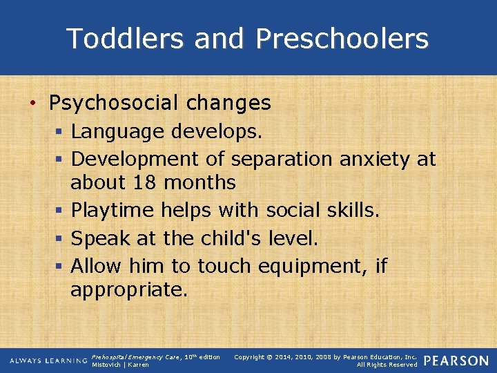 Toddlers and Preschoolers • Psychosocial changes § Language develops. § Development of separation anxiety