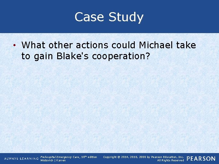 Case Study • What other actions could Michael take to gain Blake's cooperation? Prehospital