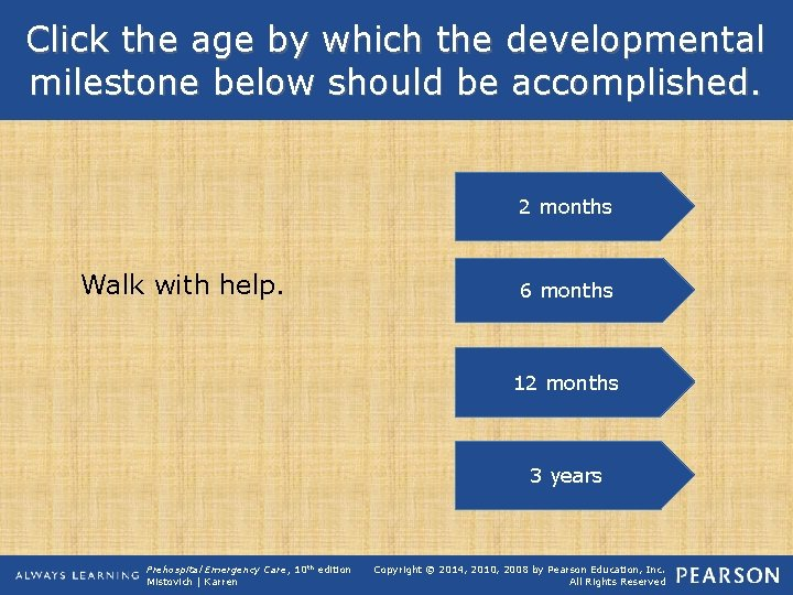 Click the age by which the developmental milestone below should be accomplished. 2 months