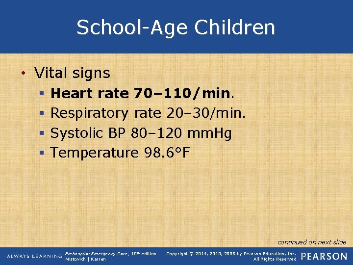 School-Age Children • Vital signs § § Heart rate 70– 110/min. Respiratory rate 20–