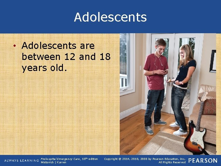 Adolescents • Adolescents are between 12 and 18 years old. continued on next slide