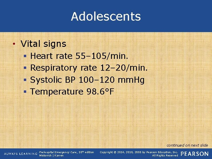 Adolescents • Vital signs § § Heart rate 55– 105/min. Respiratory rate 12– 20/min.