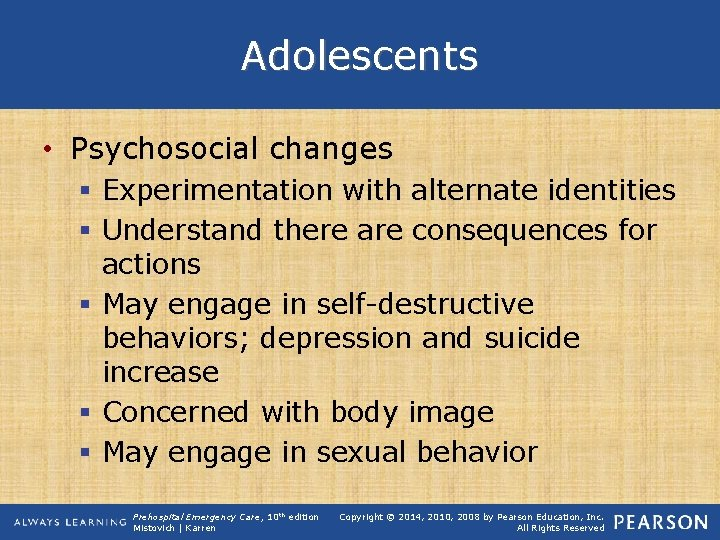 Adolescents • Psychosocial changes § Experimentation with alternate identities § Understand there are consequences