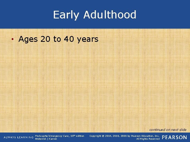 Early Adulthood • Ages 20 to 40 years continued on next slide Prehospital Emergency