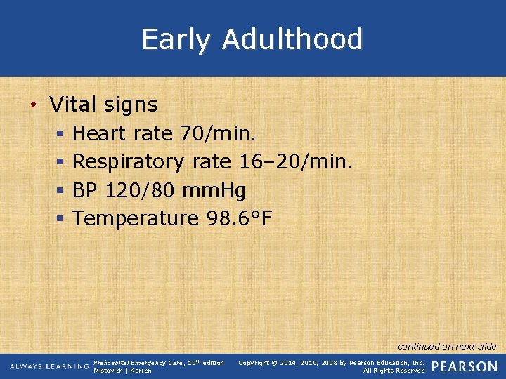 Early Adulthood • Vital signs § § Heart rate 70/min. Respiratory rate 16– 20/min.
