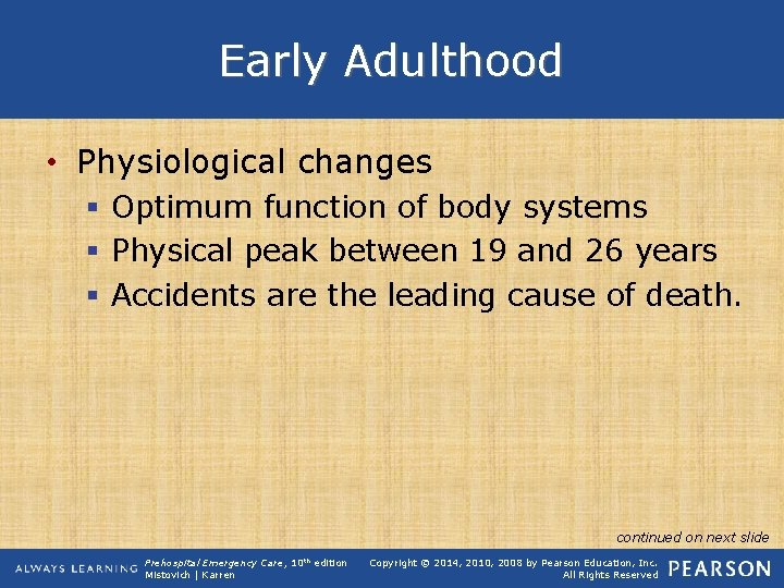 Early Adulthood • Physiological changes § Optimum function of body systems § Physical peak
