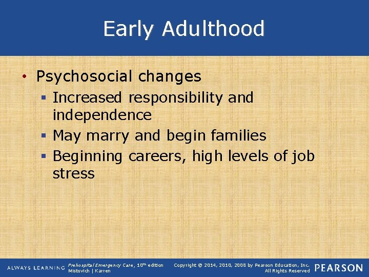 Early Adulthood • Psychosocial changes § Increased responsibility and independence § May marry and