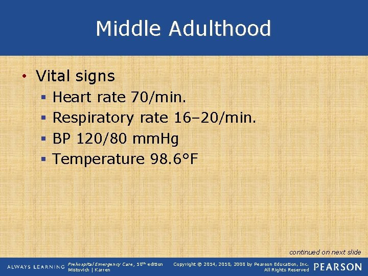 Middle Adulthood • Vital signs § § Heart rate 70/min. Respiratory rate 16– 20/min.