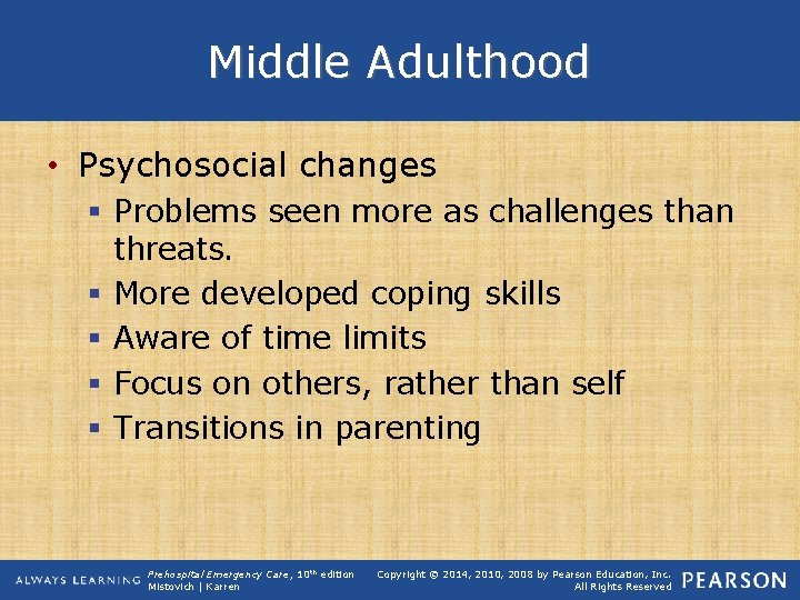 Middle Adulthood • Psychosocial changes § Problems seen more as challenges than threats. §