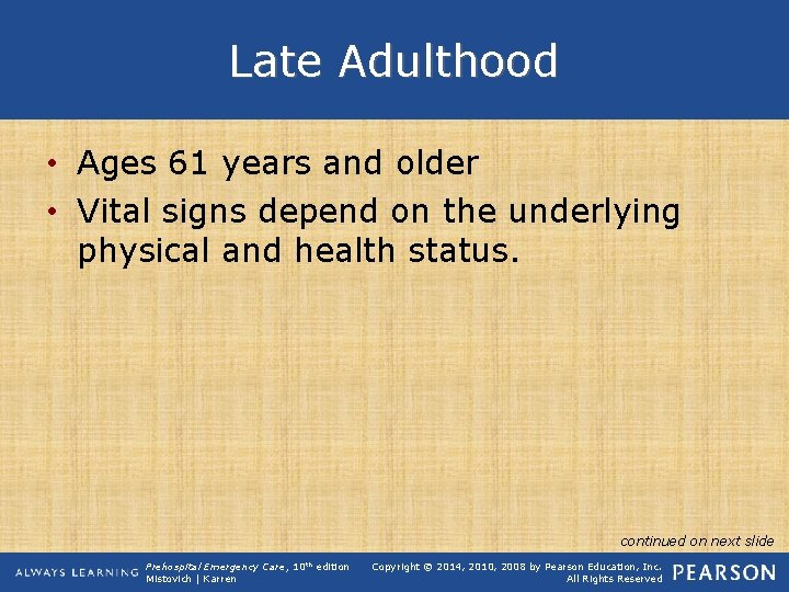 Late Adulthood • Ages 61 years and older • Vital signs depend on the