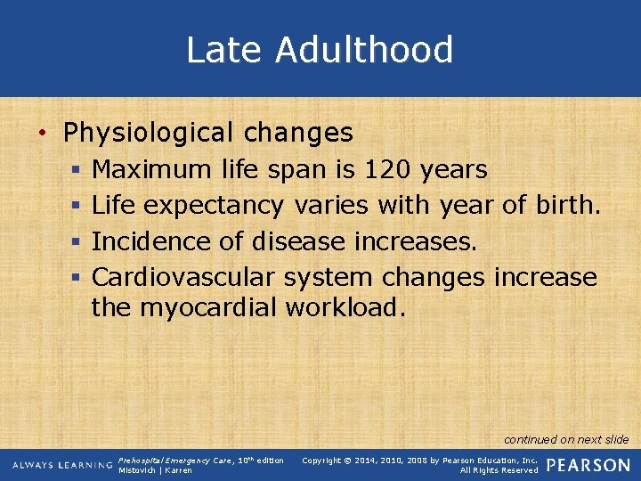 Late Adulthood • Physiological changes § § Maximum life span is 120 years Life