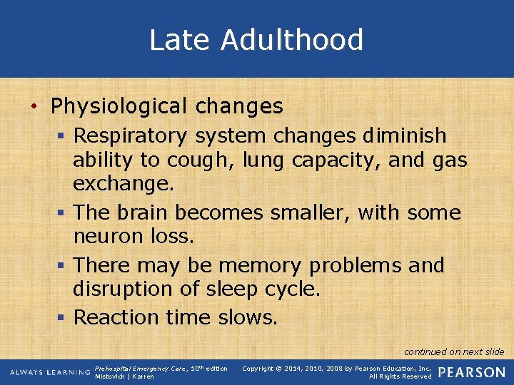 Late Adulthood • Physiological changes § Respiratory system changes diminish ability to cough, lung