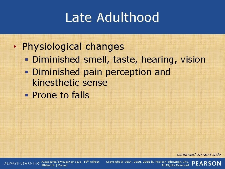 Late Adulthood • Physiological changes § Diminished smell, taste, hearing, vision § Diminished pain