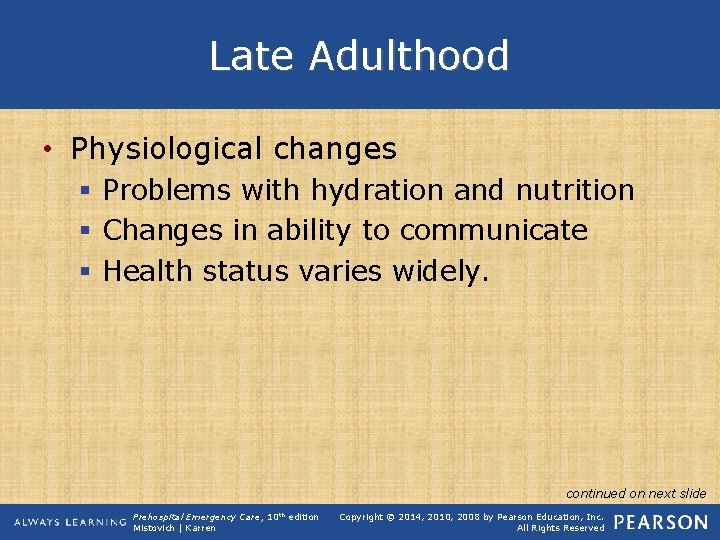 Late Adulthood • Physiological changes § Problems with hydration and nutrition § Changes in