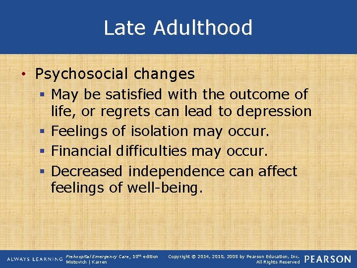 Late Adulthood • Psychosocial changes § May be satisfied with the outcome of life,