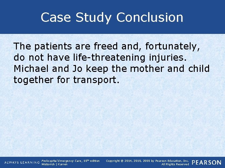 Case Study Conclusion The patients are freed and, fortunately, do not have life-threatening injuries.