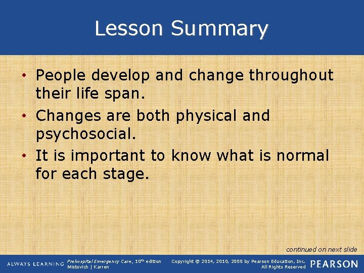 Lesson Summary • People develop and change throughout their life span. • Changes are