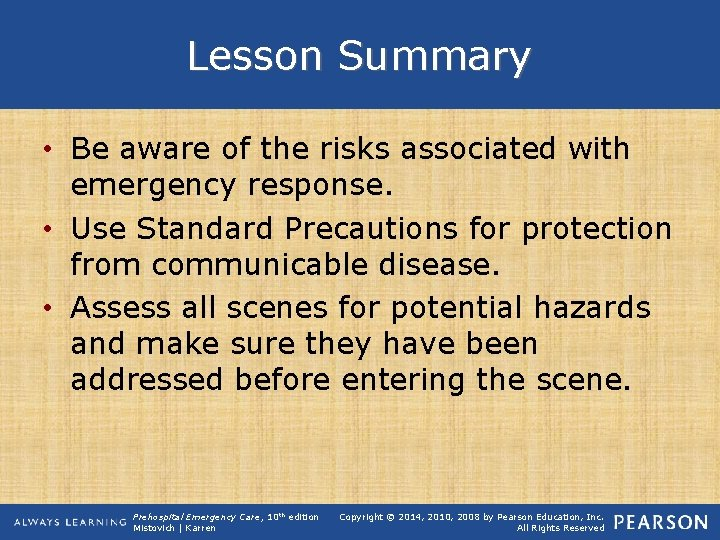 Lesson Summary • Be aware of the risks associated with emergency response. • Use