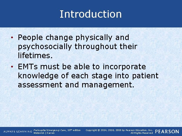 Introduction • People change physically and psychosocially throughout their lifetimes. • EMTs must be